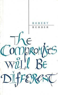 The Compromises Will Be Different Robert  Rehder