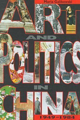 Art And Politics In China, 1949 1984 Maria Galikowski
