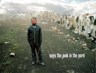 Says the Junk in the Yard: Can Altay, Keith Arnatt, Phyllida Barlow ... [Et Al.] Sam Chatterton Dickson