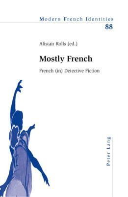 Mostly French: French (In) Detective Fiction  by  Alistair Rolls