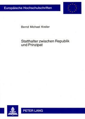 Statthalter Zwischen Republik Und Prinzipat  by  Bernd Michael Kreiler