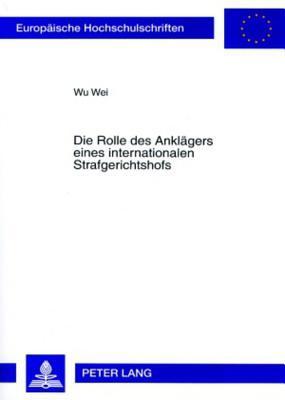 Die Rolle Des Anklaegers Eines Internationalen Strafgerichtshofs Wu Wei