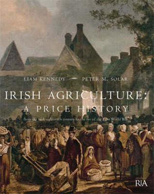 Irish Agriculture: A Price History from the Mid-Eighteenth Century to the Eve of the First World War Liam Kennedy