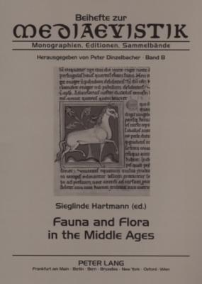 Fauna and Flora in the Middle Ages: Studies of the Medieval Environment and Its Impact on the Human Mind Papers Delivered at the International Medieval Congress, Leeds, in 2000, 2001 and 2002  by  Sieglinde Hartmann