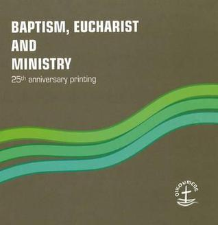 Baptism, Eucharist and Ministry: Paper #111 World Council of Churches