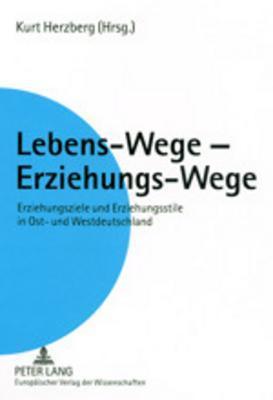 Lebens-Wege - Erziehungs-Wege: Erziehungsziele Und Erziehungsstile in Ost- Und Westdeutschland. Ein Vergleich  by  Kurt Herzberg