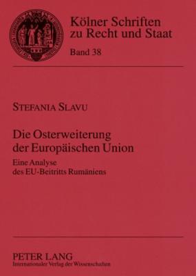 Die Osterweiterung Der Europaeischen Union: Eine Analyse Des Eu-Beitritts Rumaeniens Stefania Slavu