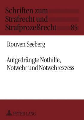Aufgedraengte Nothilfe, Notwehr Und Notwehrexzess  by  Rouven Seeberg