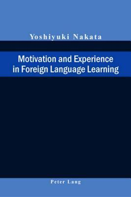 Motivation and Experience in Foreign Language Learning Yoshiyuki Nakata