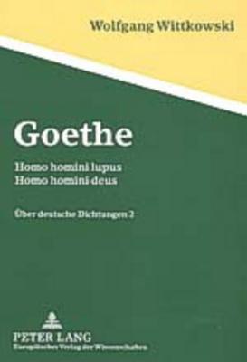 Goethe: Homo Homini Lupus   Homo Homini Deus Uber Deutsche Dichtungen 2  by  Wolfgang Wittkowski