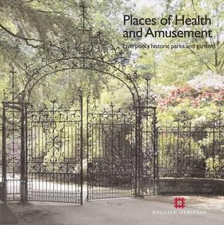 Places of Health and Amusement: Liverpools Historic Parks and Gardens  by  Katy Jones