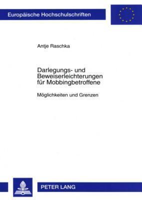 Darlegungs- Und Beweiserleichterungen Fuer Mobbingbetroffene: Moeglichkeiten Und Grenzen  by  Antje Raschka