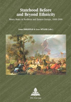 Statehood Before and Beyond Ethnicity: Minor States in Northern and Eastern Europe, 1600-2000  by  Bo Stråth