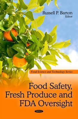 Food Safety, Fresh Produce and FDA Oversight  by  Russell P. Barton
