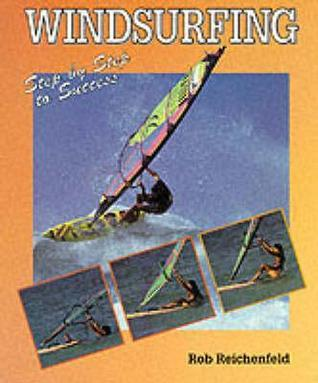 Windsurfing: Step  by  Step to Success by Rob Reichenfeld