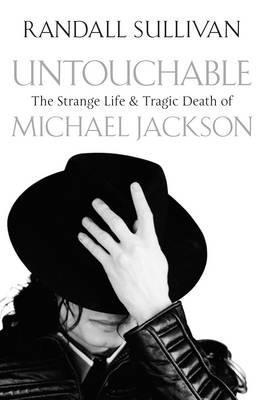 Untouchable: The Strange Life and Tragic Death of Michael Jackson  by  Randall Sullivan