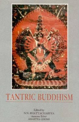 Tantric Buddhism: Centennial Tribute to Dr. Benoytosh Bhattacharyya N.N. Bhattacharyya