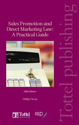 Sales Promotion & Direct Marketing Law a Practical Guide: Fifth Edition  by  Philip Circus