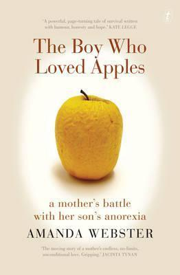 The Boy Who Loved Apples: A Mothers Battle with Her Sons Anorexia  by  Amanda Webster