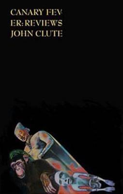 Canary Fever: Reviews  by  John Clute