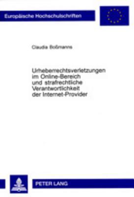 Urheberrechtsverletzungen Im Online-Bereich Und Strafrechtliche Verantwortlichkeit Der Internet-Provider  by  Claudia Bossmanns