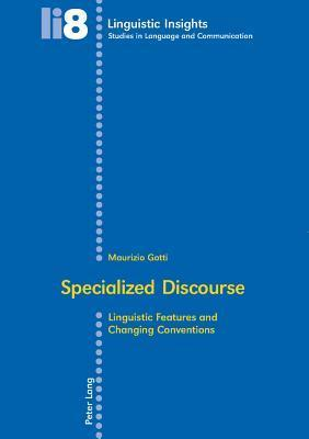 Specialized Discourse: Linguistic Features And Changing Conventions  by  Maurizio Gotti