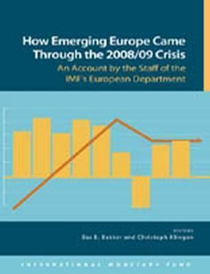 How Emerging Europe Came Through the 2008/09 Crisis - An Account  by  the Staff of the IMFs by International Monetary Fund