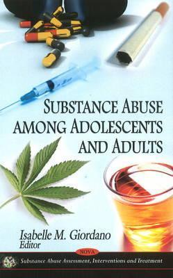 Substance Abuse Among Adolescents and Adults  by  Isabelle M. Giordano