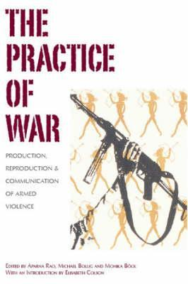 The Practice of War: Production, Reproduction and Communication of Armed Violence Aparna Rao
