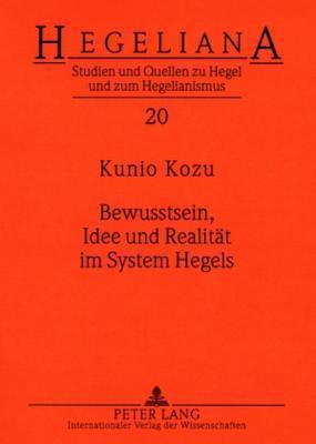 Bewusstsein, Idee Und Realitaet Im System Hegels Kunio Kozu