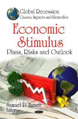 Economic Stimulus: Plans, Risks and Outlook  by  Samuel P. Turner