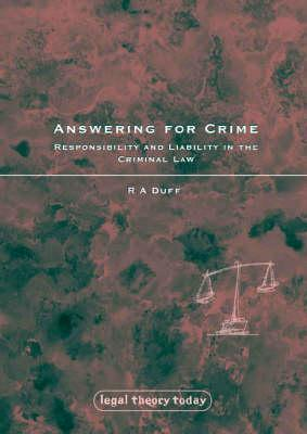Answering for Crime: Responsibility and Liability in the Criminal Law  by  R.A. Duff