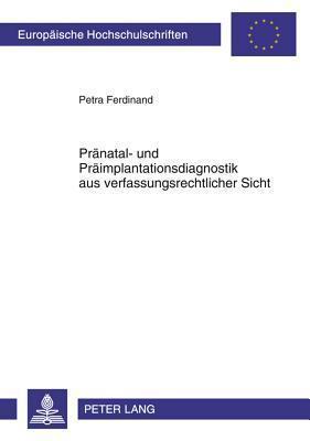 Praenatal- Und Praeimplantationsdiagnostik Aus Verfassungsrechtlicher Sicht Petra Ferdinand