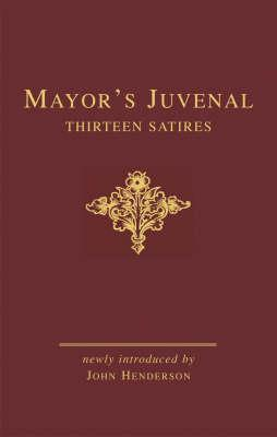 Mayors Juvenal: Thirteen Satires Volumes One And Two J.E.B. Mayor