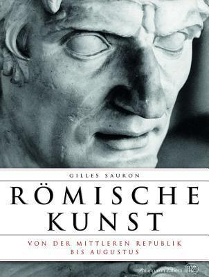 Romische Kunst Von Der Mittleren Republik Bis Augustus Gilles Sauron