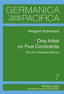 One Artist on Five Continents: The Life of Elisabet Delbrueck Margaret Sutherland