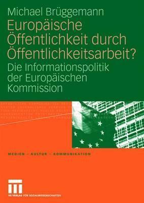 Europaische Offentlichkeit Durch Offentlichkeitsarbeit?: Die Informationspolitik Der Europaischen Kommission  by  Michael Brüggemann