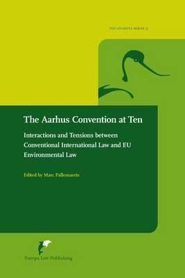 The Aarhus Convention at Ten: Interactions and Tensions Between Conventional International Law and Eu Environmental Law  by  Pallemaerts