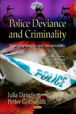 Police Deviance and Criminality: Managing Integrity and Accountability  by  Julia Davidson