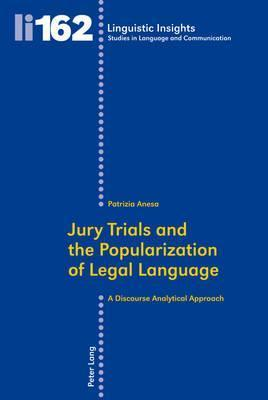Jury Trials and the Popularization of Legal Language: A Discourse Analytical Approach  by  Patrizia Anesa
