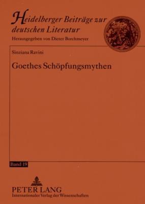 Goethes Schoepfungsmythen  by  Sinziana Ravini