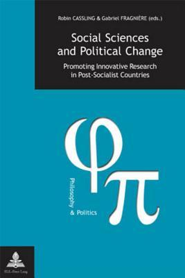 Social Sciences And Political Change Promoting Innovative Research In Post Socialist Countries Robin Cassling
