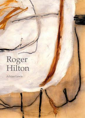 The Last Days of Hilton: The Gouaches of Roger Hilton 1973-75  by  Adrian Lewis