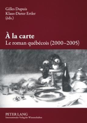 a la Carte. Le Roman Quebecois (2000-2005)  by  Gilles Dupuis