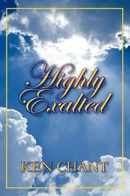 Highly Exalted  by  Ken Chant