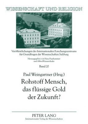 Rohstoff Mensch, Das Fluessige Gold Der Zukunft?: Ist Ethik Privatisierbar? Paul Weingartner