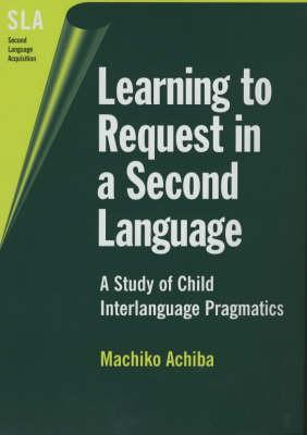 Learning to Request in a Second Language  by  Machiko Achiba