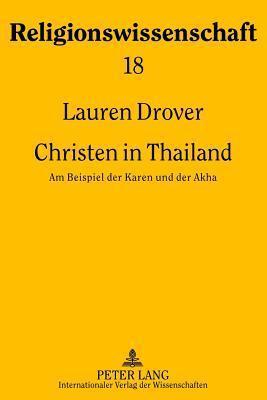 Christen in Thailand: Am Beispiel Der Karen Und Der Akha  by  Lauren Drover