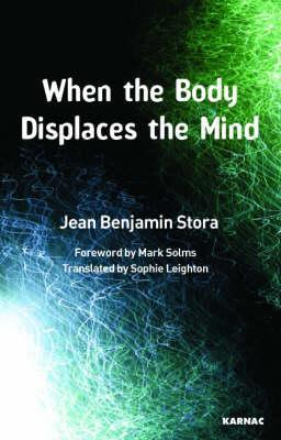 When the Body Displaces the Mind: Stress, Trauma and Somatic Disease  by  Jean-Benjamin Stora