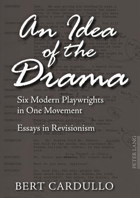 An Idea of the Drama: Six Modern Playwrights in One Movement. Essays in Revisionism  by  Bert Cardullo